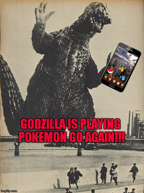 Does anyone even play Pokemon Go anymore? Pokemon Week ... A breakingangel224 Event | GODZILLA IS PLAYING POKEMON GO AGAIN!!! | image tagged in godzilla cellphone,memes,pokemon week,pokemon,funny,pokemon go server crash | made w/ Imgflip meme maker