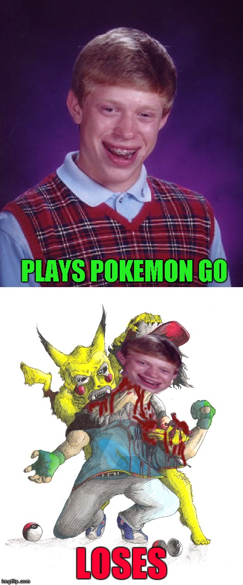 Pokemon Week ... A Breakingangel224 Event | PLAYS POKEMON GO LOSES | image tagged in bad luck brian,memes,pokemon week,pokemon,funny,pokemon go | made w/ Imgflip meme maker