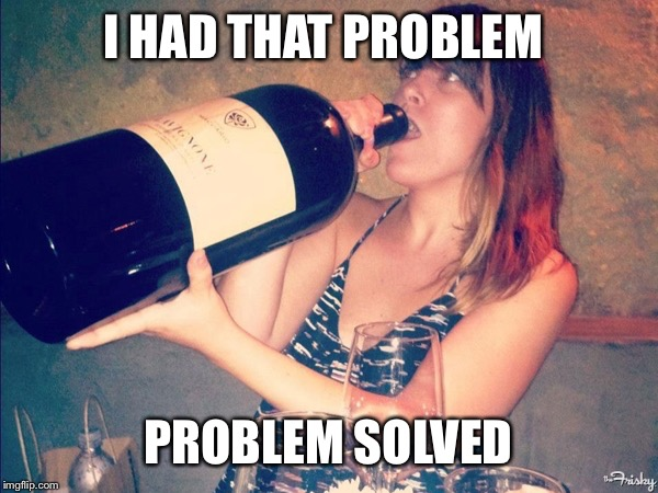 I HAD THAT PROBLEM PROBLEM SOLVED | made w/ Imgflip meme maker