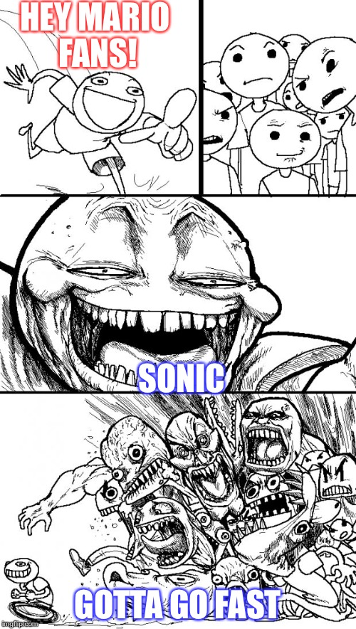 Hey Internet Meme | HEY MARIO FANS! SONIC GOTTA GO FAST | image tagged in memes,hey internet | made w/ Imgflip meme maker