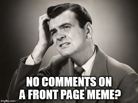 NO COMMENTS ON A FRONT PAGE MEME? | made w/ Imgflip meme maker