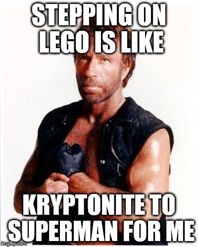 Chuck Norris is not a LEGO Fan | STEPPING ON LEGO IS LIKE KRYPTONITE TO SUPERMAN FOR ME | image tagged in chuck norris,legos,memes,lego week,funny,lego | made w/ Imgflip meme maker