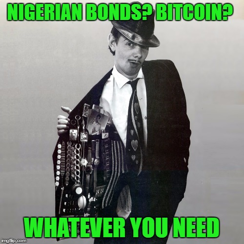 NIGERIAN BONDS? BITCOIN? WHATEVER YOU NEED | made w/ Imgflip meme maker