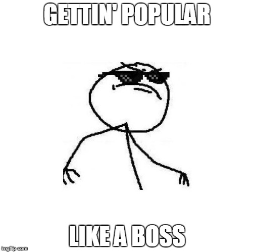 Deal with it like a boss | GETTIN' POPULAR LIKE A BOSS | image tagged in deal with it like a boss | made w/ Imgflip meme maker