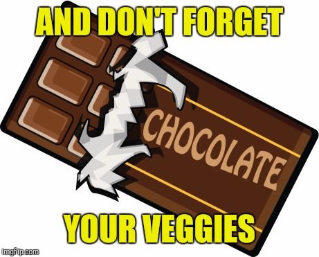 AND DON'T FORGET YOUR VEGGIES | made w/ Imgflip meme maker