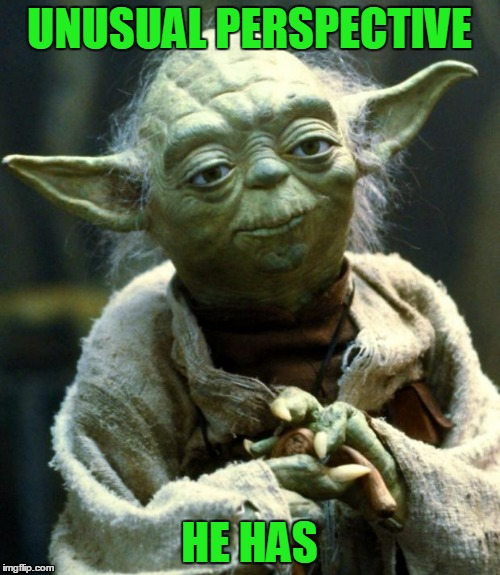 Star Wars Yoda Meme | UNUSUAL PERSPECTIVE HE HAS | image tagged in memes,star wars yoda | made w/ Imgflip meme maker