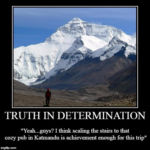 "sometimes your brain is right in doubting (thanks to The_Psychedelic_Fur for inspiration for this meme) | TRUTH IN DETERMINATION | ""Yeah...guys? I think scaling the stairs to that cozy pub in Katmandu is achievement enough for this trip"" 