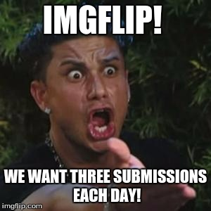 Angry Guido | IMGFLIP! WE WANT THREE SUBMISSIONS EACH DAY! | image tagged in angry guido | made w/ Imgflip meme maker