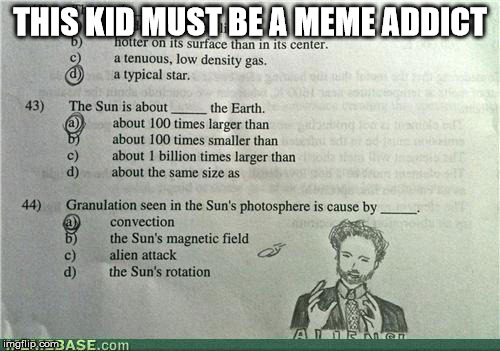 Aliens | THIS KID MUST BE A MEME ADDICT | image tagged in memes,you might be a meme addict,ancient aliens | made w/ Imgflip meme maker