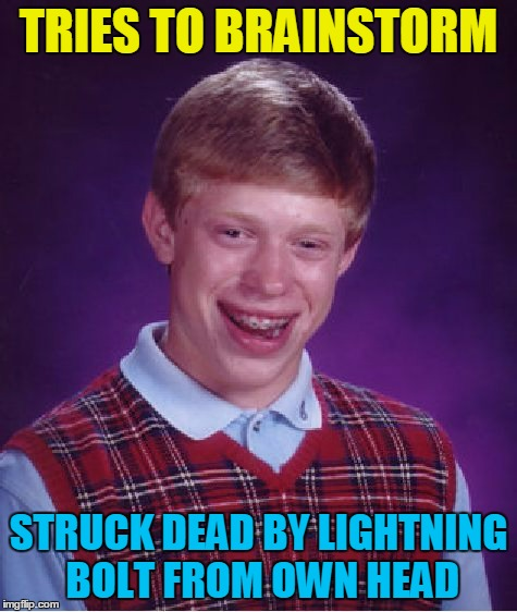Bad Luck Brian Meme | TRIES TO BRAINSTORM STRUCK DEAD BY LIGHTNING BOLT FROM OWN HEAD | image tagged in memes,bad luck brian | made w/ Imgflip meme maker