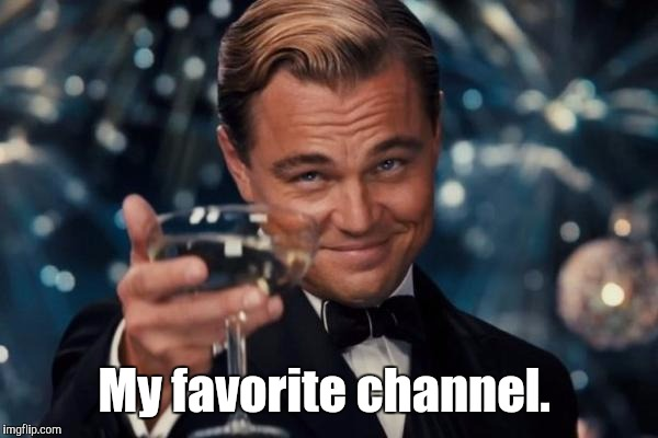Leonardo Dicaprio Cheers Meme | My favorite channel. | image tagged in memes,leonardo dicaprio cheers | made w/ Imgflip meme maker