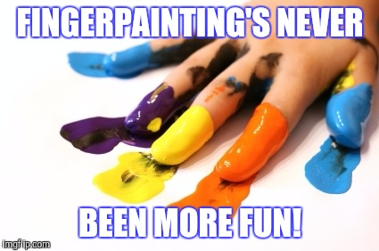 FINGERPAINTING'S NEVER BEEN MORE FUN! | made w/ Imgflip meme maker
