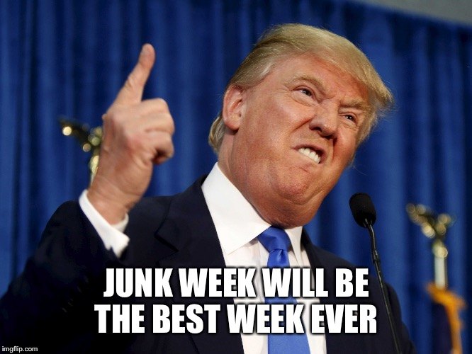 JUNK WEEK WILL BE THE BEST WEEK EVER | made w/ Imgflip meme maker