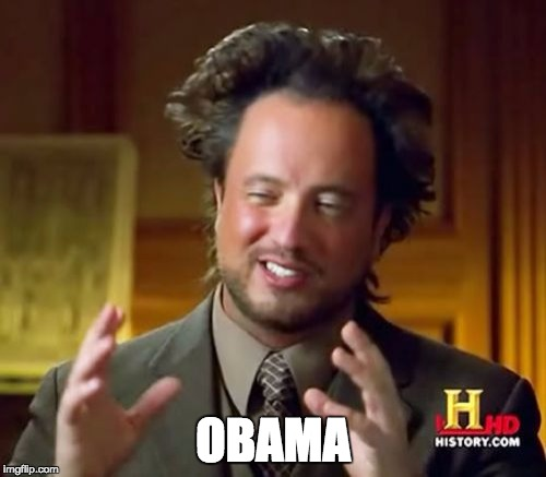 Ancient Aliens | OBAMA | image tagged in memes,ancient aliens,AdviceAnimals | made w/ Imgflip meme maker