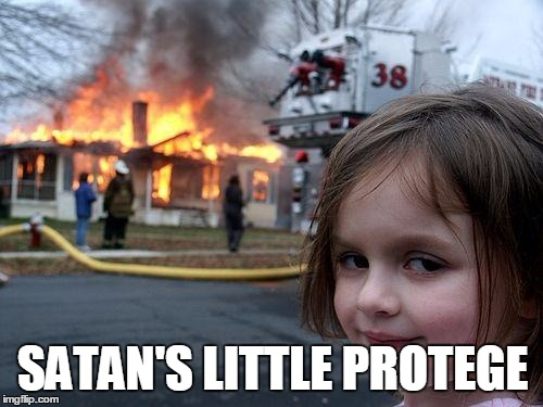 Disaster Girl Meme | SATAN'S LITTLE PROTEGE | image tagged in memes,disaster girl | made w/ Imgflip meme maker