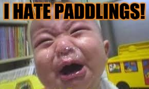 whiny baby | I HATE PADDLINGS! | image tagged in whiny baby | made w/ Imgflip meme maker