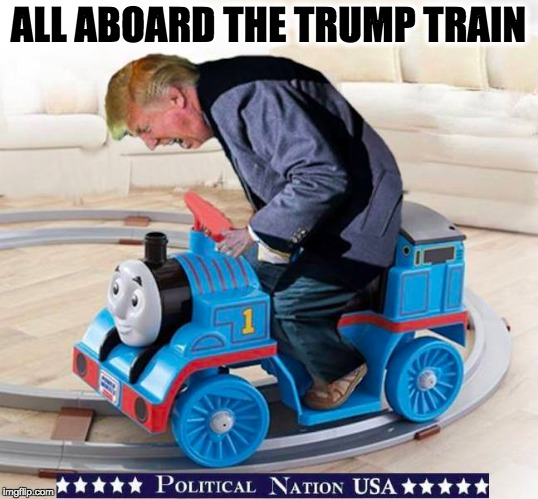 ALL ABOARD THE TRUMP TRAIN | image tagged in nevertrump,never trump,nevertrump meme,dumptrump,dump trump | made w/ Imgflip meme maker