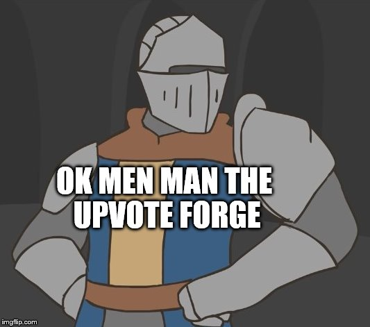 OK MEN MAN THE UPVOTE FORGE | made w/ Imgflip meme maker