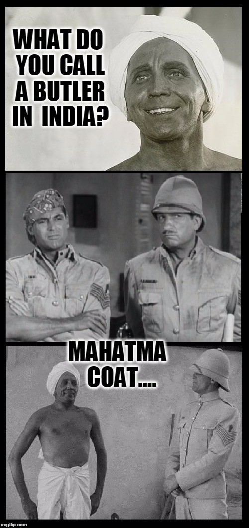 Gunga Din Tells It Like It Is |  WHAT DO YOU CALL A BUTLER IN  INDIA? MAHATMA  COAT.... | image tagged in vince vance,gunga din,india,british occupation of india,cary grant,sam jaffe | made w/ Imgflip meme maker