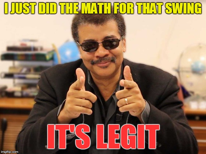 I JUST DID THE MATH FOR THAT SWING IT'S LEGIT | made w/ Imgflip meme maker