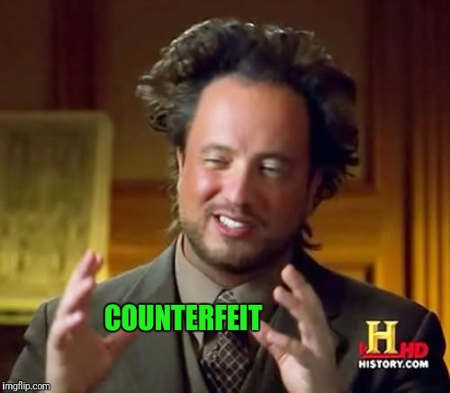 Ancient Aliens Meme | COUNTERFEIT | image tagged in memes,ancient aliens | made w/ Imgflip meme maker