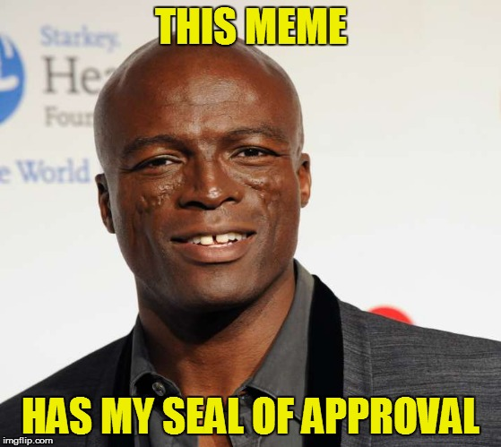 THIS MEME HAS MY SEAL OF APPROVAL | made w/ Imgflip meme maker