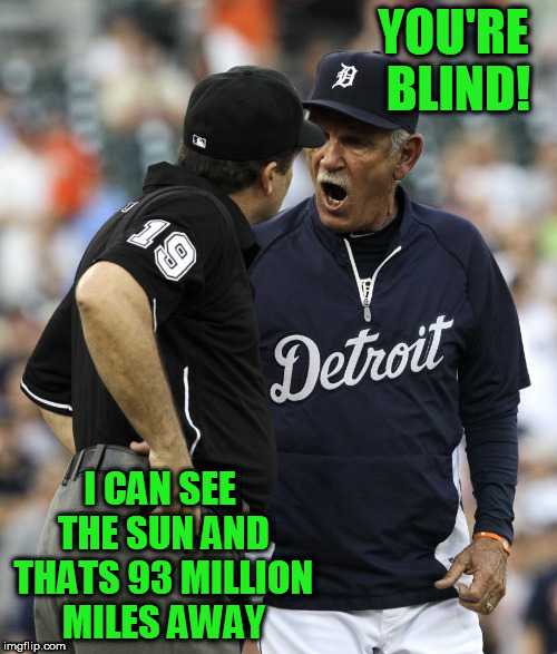 YOU'RE BLIND! I CAN SEE THE SUN AND THATS 93 MILLION MILES AWAY | made w/ Imgflip meme maker