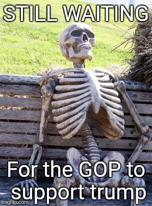 Waiting Skeleton | STILL WAITING For the GOP to support trump | image tagged in memes,waiting skeleton | made w/ Imgflip meme maker
