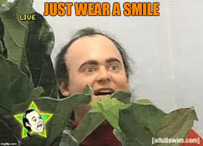 JUST WEAR A SMILE | made w/ Imgflip meme maker