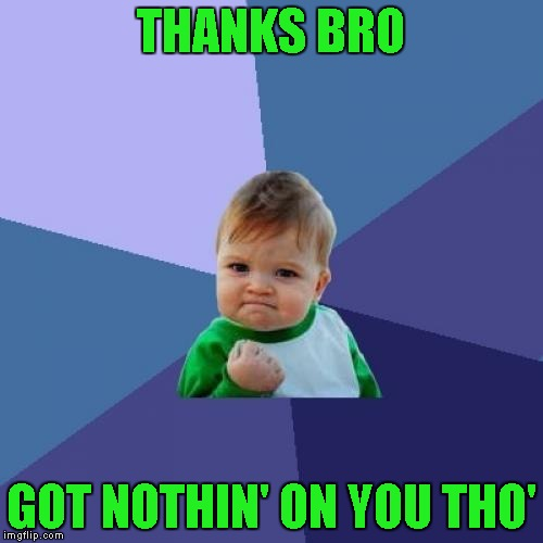 Success Kid Meme | THANKS BRO GOT NOTHIN' ON YOU THO' | image tagged in memes,success kid | made w/ Imgflip meme maker