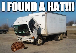 Okay Truck |  I FOUND A HAT!!! | image tagged in memes,okay truck,scumbag | made w/ Imgflip meme maker