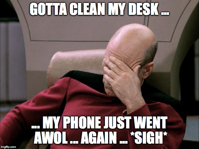 Phone goes where no phone has gone before | GOTTA CLEAN MY DESK ... ... MY PHONE JUST WENT AWOL ... AGAIN ... *SIGH* | image tagged in awol | made w/ Imgflip meme maker