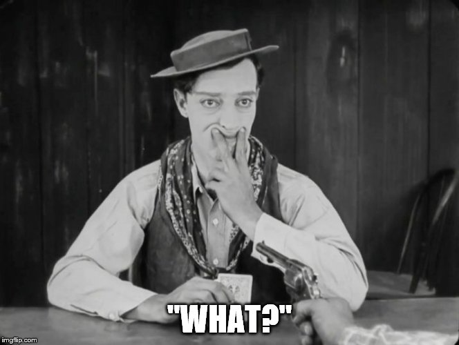 "Buster, forced humor | ""WHAT?"" 