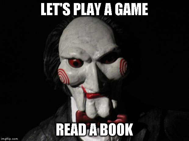 I want to play a game | LET'S PLAY A GAME READ A BOOK | image tagged in i want to play a game | made w/ Imgflip meme maker