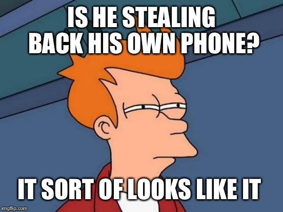 Futurama Fry Meme | IS HE STEALING BACK HIS OWN PHONE? IT SORT OF LOOKS LIKE IT | image tagged in memes,futurama fry | made w/ Imgflip meme maker