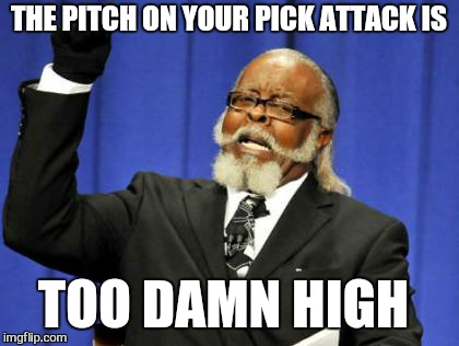 Too Damn High Meme | THE PITCH ON YOUR PICK ATTACK IS TOO DAMN HIGH | image tagged in memes,too damn high | made w/ Imgflip meme maker