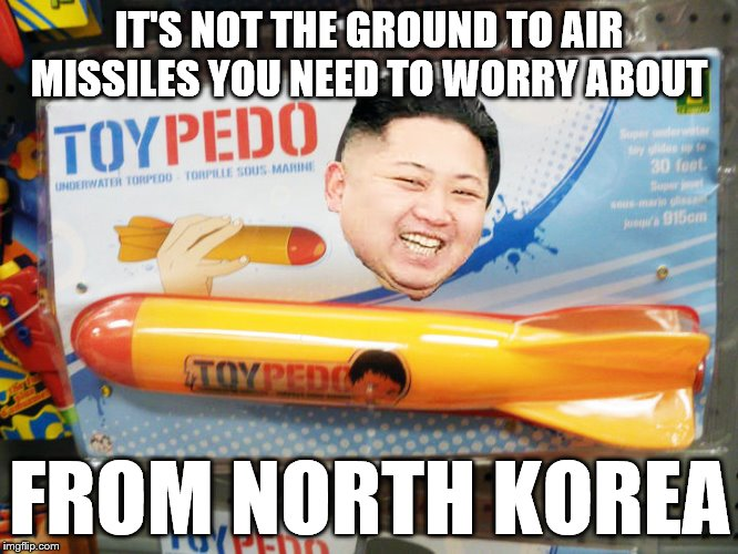 Kim Jong Un New Secret Weapon | IT'S NOT THE GROUND TO AIR MISSILES YOU NEED TO WORRY ABOUT FROM NORTH KOREA | image tagged in north korea rocket,memes,kim jong un,missile,rocket,funny | made w/ Imgflip meme maker