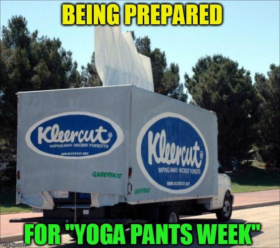 Be Prepared! (Yoga Pant's Week A Tetsuoswrath/Lynch1979 Event March 20th--27th) | BEING PREPARED FOR ''YOGA PANTS WEEK'' | image tagged in yoga pants week,kleenex,yoga pants,be prepared,meme,funny memes | made w/ Imgflip meme maker
