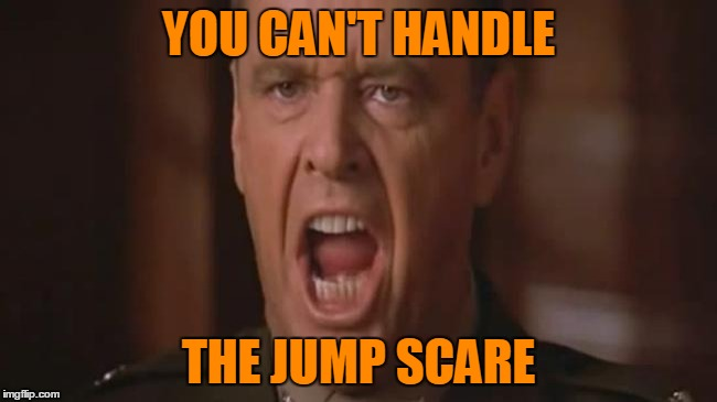YOU CAN'T HANDLE THE JUMP SCARE | made w/ Imgflip meme maker