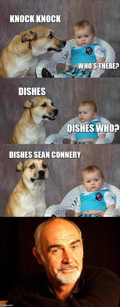 Dad Joke Dog | KNOCK KNOCK DISHES SEAN CONNERY WHO'S THERE? DISHES DISHES WHO? | image tagged in memes,dad joke dog,sean connery | made w/ Imgflip meme maker