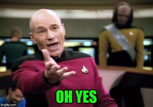 Picard Wtf Meme | OH YES | image tagged in memes,picard wtf | made w/ Imgflip meme maker