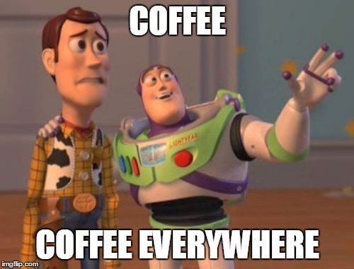 X, X Everywhere Meme | COFFEE COFFEE EVERYWHERE | image tagged in memes,x x everywhere | made w/ Imgflip meme maker