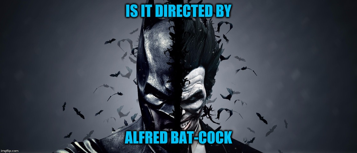 IS IT DIRECTED BY ALFRED BAT-COCK | made w/ Imgflip meme maker