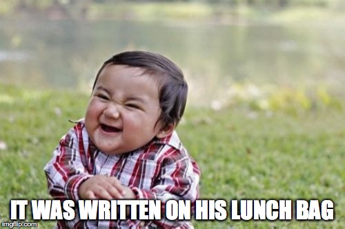 Evil Toddler Meme | IT WAS WRITTEN ON HIS LUNCH BAG | image tagged in memes,evil toddler | made w/ Imgflip meme maker