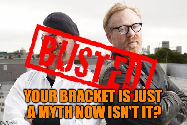 Busted Brackets, Busted Brackets Everywhere | YOUR BRACKET IS JUST A MYTH NOW ISN'T IT? | image tagged in myth busted,busted brackets,march madness,sports,for hokeewolf and coolermommy | made w/ Imgflip meme maker