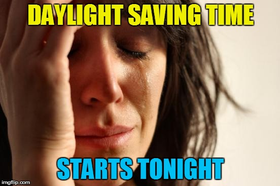 One less hour to sleep   :\ |  DAYLIGHT SAVING TIME; STARTS TONIGHT | image tagged in memes,first world problems,daylight saving time | made w/ Imgflip meme maker