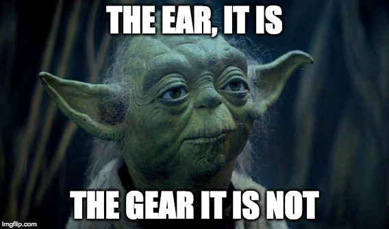 It's the ear YODA |  THE EAR, IT IS; THE GEAR IT IS NOT | image tagged in studio,audio,ear not gear,gear | made w/ Imgflip meme maker