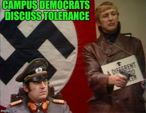 Liberal Tolerance | CAMPUS DEMOCRATS DISCUSS TOLERANCE | image tagged in liberal logic | made w/ Imgflip meme maker