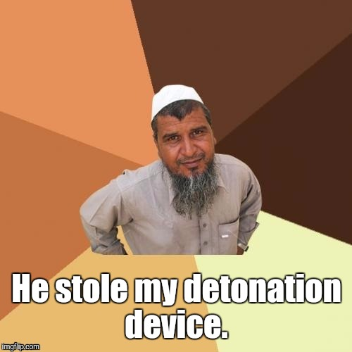 1awhcf.jpg | He stole my detonation device. | image tagged in 1awhcfjpg | made w/ Imgflip meme maker