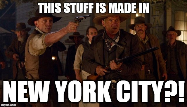 THIS STUFF IS MADE IN NEW YORK CITY?! | image tagged in cowboys,funny | made w/ Imgflip meme maker